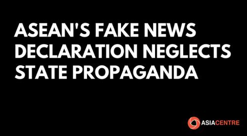 ASEAN's Fake News Declaration Neglects State Propaganda