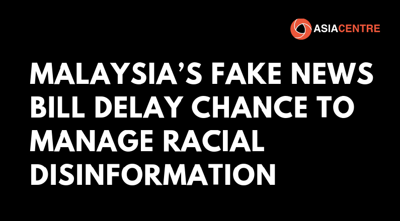 Malaysia's Fake News Bill Delay Chance to Manage Racial Disinformation