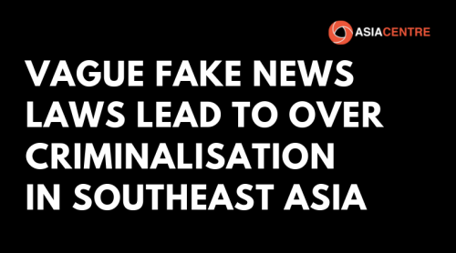 Vague Fake News Laws Lead To Over Criminalisation In South East Asia